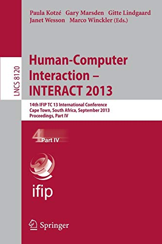 Human-Computer Interaction -- INTERACT 2013: 14th IFIP TC 13 International Conference, Cape Town, South Africa, September 2-6, 2013, Proceedings, Part ... Notes in Computer Science (8120), Band 8120)
