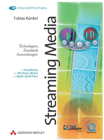 Streaming Media in der Praxis . Technologien, Standards, Anwendungen (DPI Grafik)