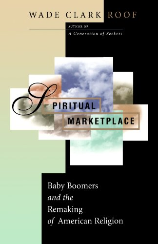 Spiritual Marketplace: Baby Boomers and the Remaking of American Religion.