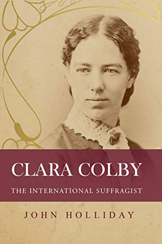 Clara Colby: The International Suffragist (English Edition)