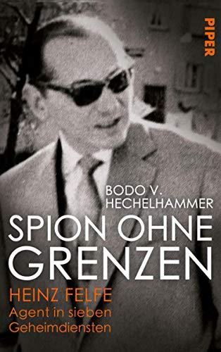 Spion ohne Grenzen: Heinz Felfe - Agent in sieben Geheimdiensten (German Edition) מאת [Bodo V. Hechelhammer]