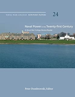 Naval Power in the Twenty-First Century: A Naval War College Review Reader: Naval War College Newport Papers 24