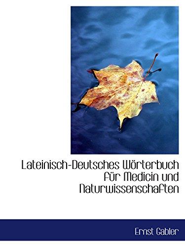 Lateinisch-Deutsches Wörterbuch für Medicin und Naturwissenschaften