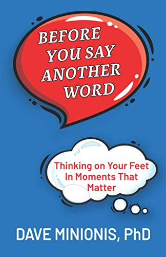 Before You Say Another Word: Thinking on Your Feet In Moments That Matter