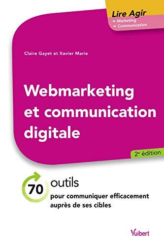 Webmarketing et communication digitale: 70 outils pour communiquer efficacement auprès de ses cibles (2019)