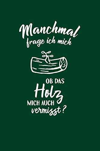Tischler Schreiner: Ob mein Holz mich vermisst?: Notizbuch / Notizheft für Zimmermann Holz-Werkstatt A5 (6x9in) dotted Punktraster