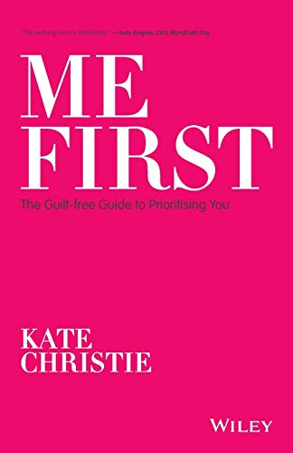 Me First: The Guilt-free Guide to Prioritising You