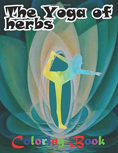 The Yoga of Herbs Coloring Book: Method to Reduce Stress, Improve Sleep, and Restore Your Spirit