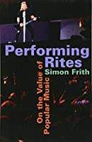 Performing Rites: On the Value of Popular Music by Simon Frith(1998-02-06)