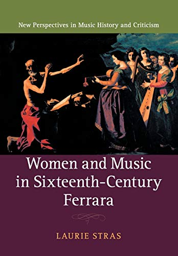 Compare Textbook Prices for Women and Music in Sixteenth-Century Ferrara New Perspectives in Music History and Criticism, Series Number 28  ISBN 9781108815482 by Stras, Laurie