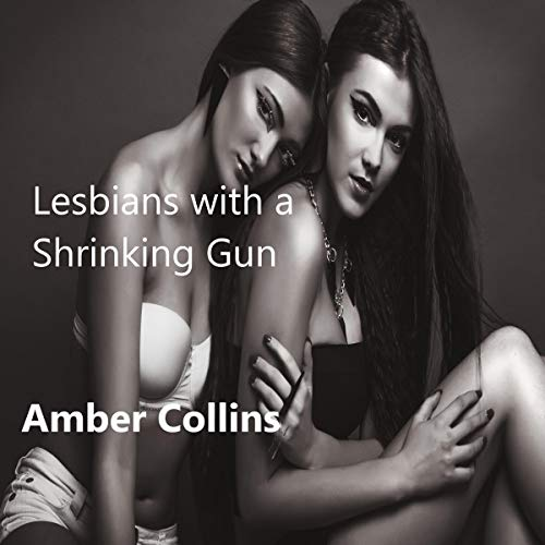Lesbians with a Shrinking Gun Audiobook By Amber Collins cover art
