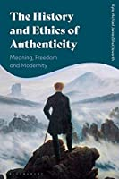 The History and Ethics of Authenticity: Meaning, Freedom and Modernity
