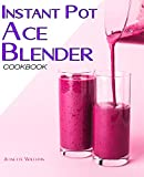 Instant Pot Ace Blender Cookbook: 100 Easy, delicious & affordable recipes for beginners and advanced users. (English Edition)