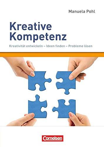 Persönlichkeitskompetenz: Kreative Kompetenz: Kreativität entwickeln - Ideen finden - Probleme lösen