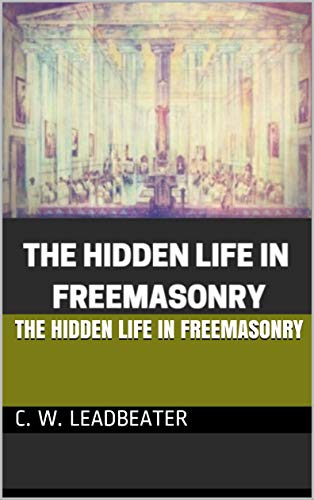THE HIDDEN LIFE IN FREEMASONRY (English Edition)