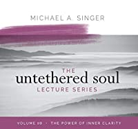 The Power of Inner Clarity (Untethered Soul Lecture)