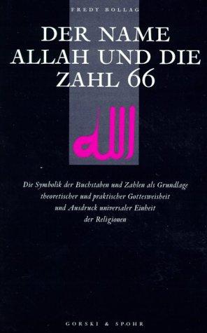 Der Name Allah und die Zahl 66: Die Symbolik der Buchstaben und Zahlen als Grundlage islamischer Gottesweisheit