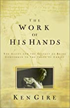The Work of His Hands : The Agony and Ecstasy of Being Conformed to the Image of Christ