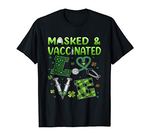 Masked And Vaccinated Love St Patricks day 95 nurse gift T-Shirt
