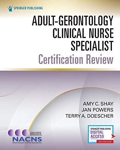 Compare Textbook Prices for Adult-Gerontology Clinical Nurse Specialist Certification Review  ISBN 9780826174161 by Shay PhD  RN  APRN-CNS  FCNS, Amy,Powers PhD  RN  CCRN  CCNS  CNRN  NE-BC  FCCM, Jan,Doescher MSN  RN  PCNS-BC  CCRC, Terry