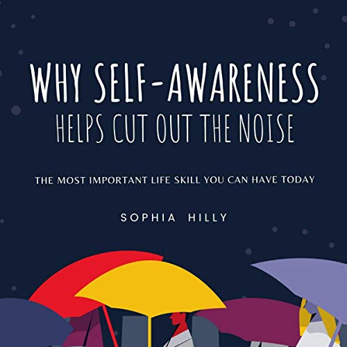 Listen Why Self-Awareness Helps Cut Out the Noise: The Most Important Life Skill You Can Have Today audio book