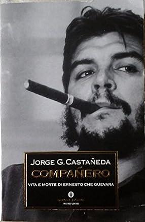 COMPANERO. Vita e morte di Ernesto Che Guevara.