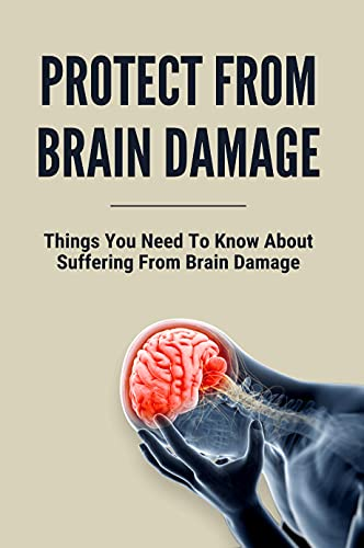 Protect From Brain Damage: Things You Need To Know About Suffering From Brain Damage: Can Seizures Cause Brain Damage (English Edition)