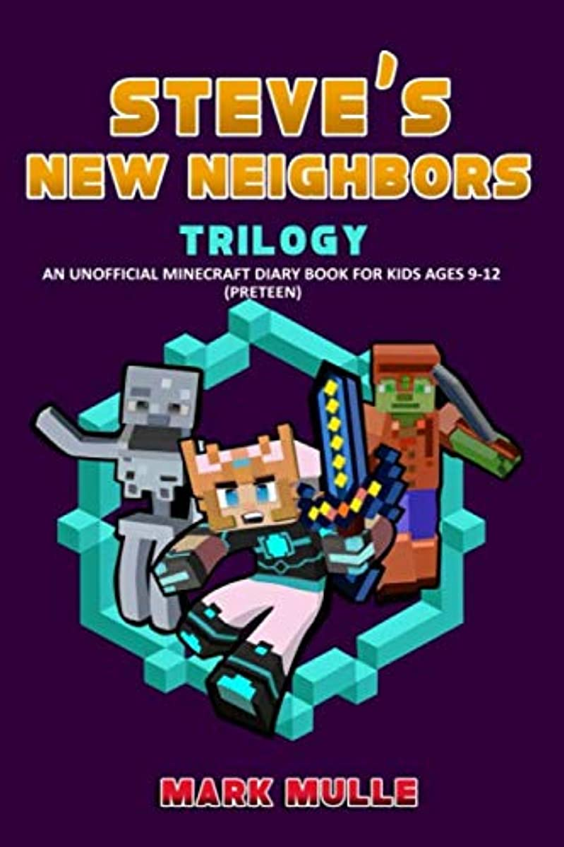 Steve's New Neighbors Trilogy (An Unofficial Minecraft Diary Book for Kids Ages 9 - 12 (Preteen)