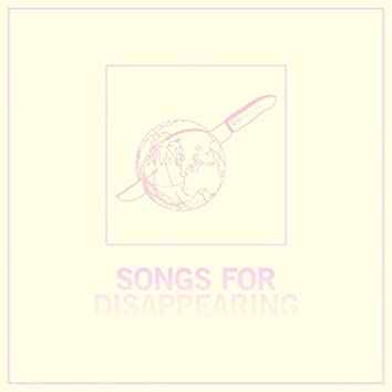 Songs For Disappearing