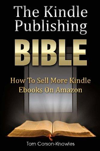 The Kindle Publishing Bible: How To Sell More Kindle Ebooks on Amazon (The Kindle Bible)