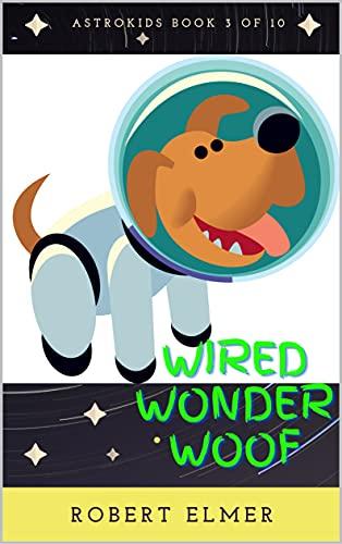 Wired Wonder Woof (AstroKids Book 3) (English Edition)