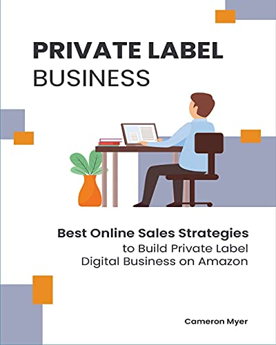 Private Label Business: Best Online Sales Strategies to Build Private Label Digital Business on Amazon