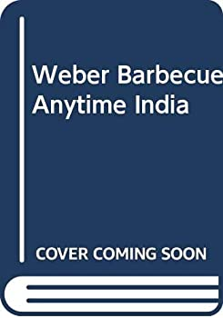 Weber's Barbecue Anytime: Over 190 Inspirational Recipes to Help You Get the Most Out of Your Barbecue 0600625311 Book Cover