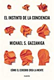 El instinto de la conciencia: Cómo el cerebro crea la mente (Spanish Edition)
