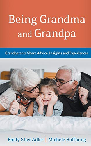 Being Grandma and Grandpa: Grandparents Share Advice, Insights and Experience