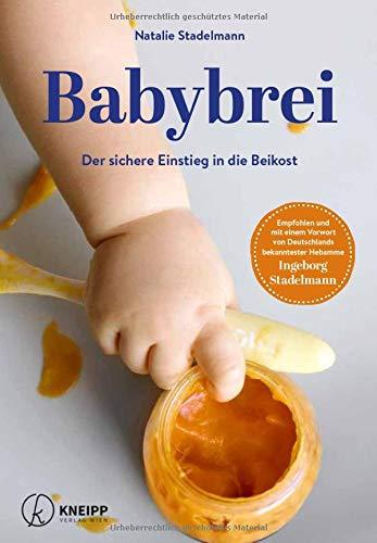 Babybrei: Der sichere Einstieg in die Beikost -So machen Sie alles richtig! DER BESTSELLER von NATALIE STADELMANN IN AUFLAGE 2021