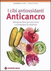 I cibi antiossidanti anticancro. Mangiare bene per prevenire e combattere la malattia