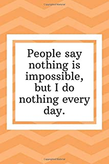 People say nothing is impossible, but I do nothing every day: Funny Notebook-Shopping List - Daily or Weekly for Work, School, and Personal Shopping Organization - 6x9 120 pages