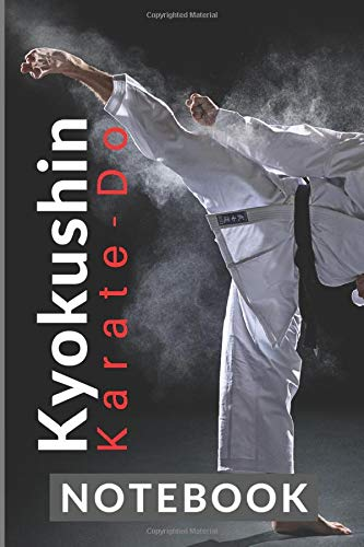 Kyokushin Karate-Do NOTEBOOK: My Kyokushin Karate 120 page ruled 6 x 9 notebook jotter bullet journal for notes - grading revision - patterns - training martial arts - I train karate just for kicks