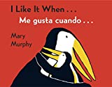 I Like It When . . . /Me gusta cuando . . . (Spanish and English Edition)