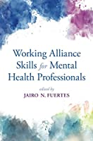 Working Alliance Skills for Mental Health Professionals