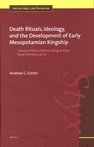 Death Rituals, Ideology, and the Development of Early Mesopotamian Kingship: Toward a New Understanding of Iraq's Royal Cemetery of Ur (Ancient Magic and Divination)