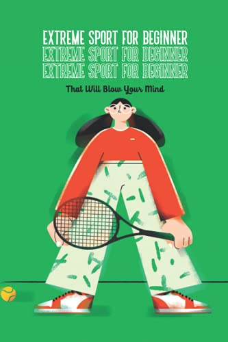 Compare Textbook Prices for Extreme Sport for Beginner: That Will Blow Your Mind: Extreme Sport  ISBN 9798518157385 by BRITTANY, Mr MILLER