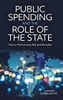 Public Spending and the Role of the State: History, Performance, Risk and Remedies
