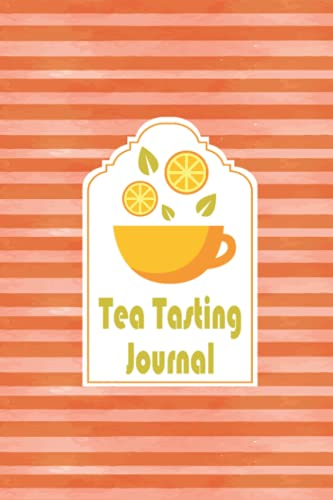 Tea Tasting Journal: For Tea Lovers - Keep Track keep track in this personal diary of your favorite teas : name, brand, type, aroma, origin, rating, price, shop (Tea Tester Notebook)
