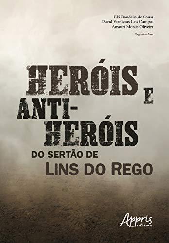 Heróis e Anti-heróis do Sertão de Lins do Rego