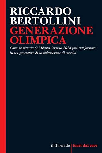 GENERAZIONE OLIMPICA: Come la vittoria di Milano-Cortina 2026 può trasformarsi in un generatore di cambiamento e di crescita (Fuori dal coro) (Italian Edition)