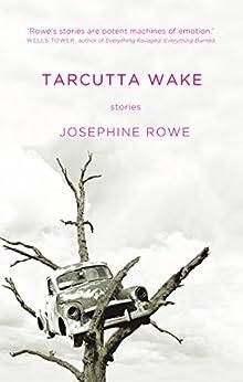 Tarcutta Wake: Stories by [Josephine Rowe]