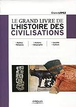 Le grand livre de l'histoire des civilisations. Mythes. Religions - Histoire. Géographie - Société. Culture. d'Éliane Lopez