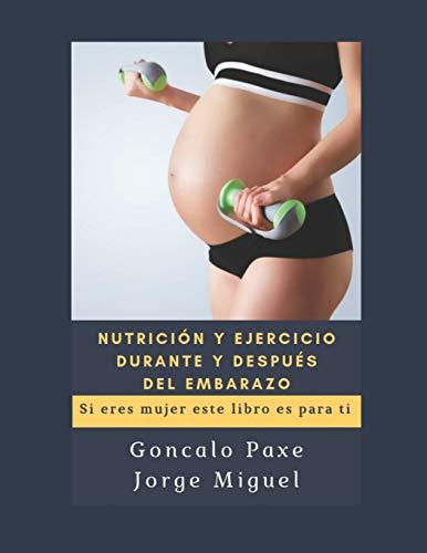 NUTRICIÓN Y EJERCICIO DURANTE Y DESPUÉS DEL EMBARAZO: Si eres mujer este libro es para ti